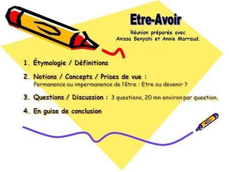 1. Étymologie / Définitions 2. Notions / Concepts / Prises de vue : Permanence ou impermanence de lêtre : Etre ou devenir ? 3. Questions / Discussion :