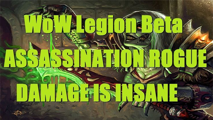 cool WoW Legion (Beta) - ASSASSINATION ROGUE DAMAGE IS INSANE! - Legion Rogue PvP