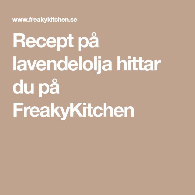 Recept på lavendelolja hittar du på FreakyKitchen