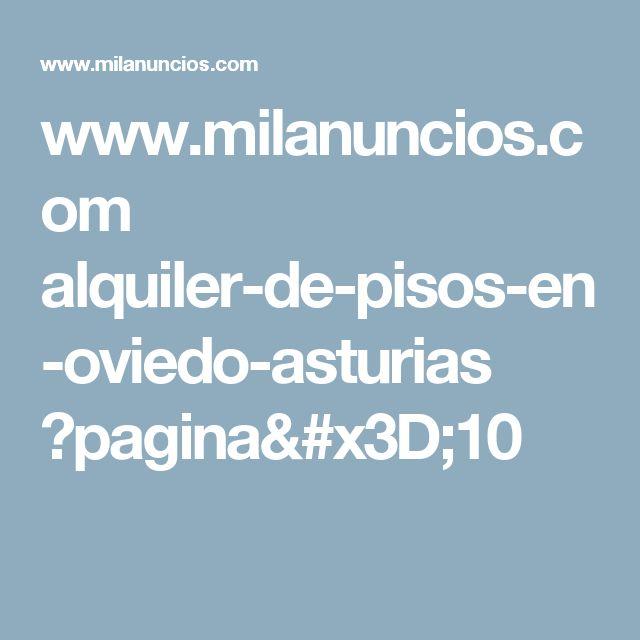 www.milanuncios.com alquiler-de-pisos-en-oviedo-asturias ?pagina=10