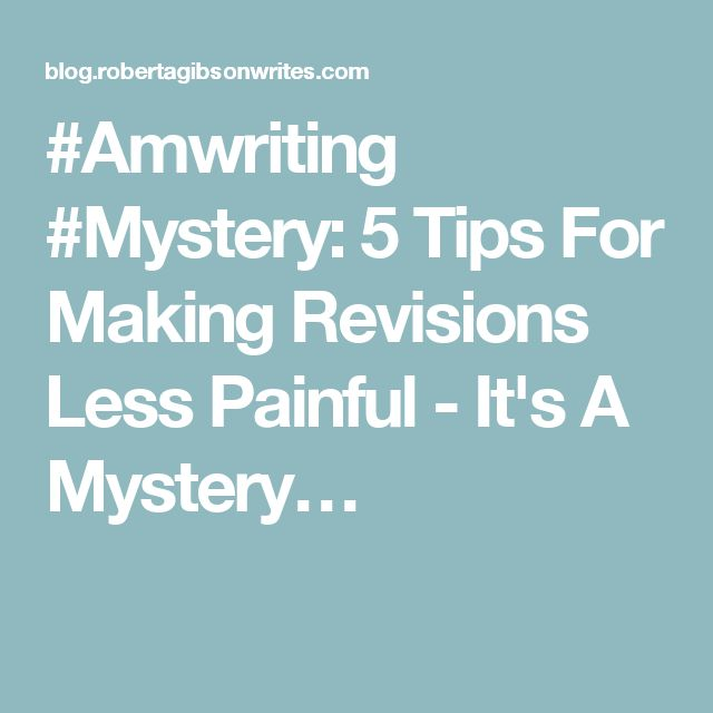 #Amwriting #Mystery: 5 Tips For Making Revisions Less Painful - It's A Mystery…