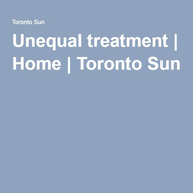 Unequal treatment | Home | Toronto Sun