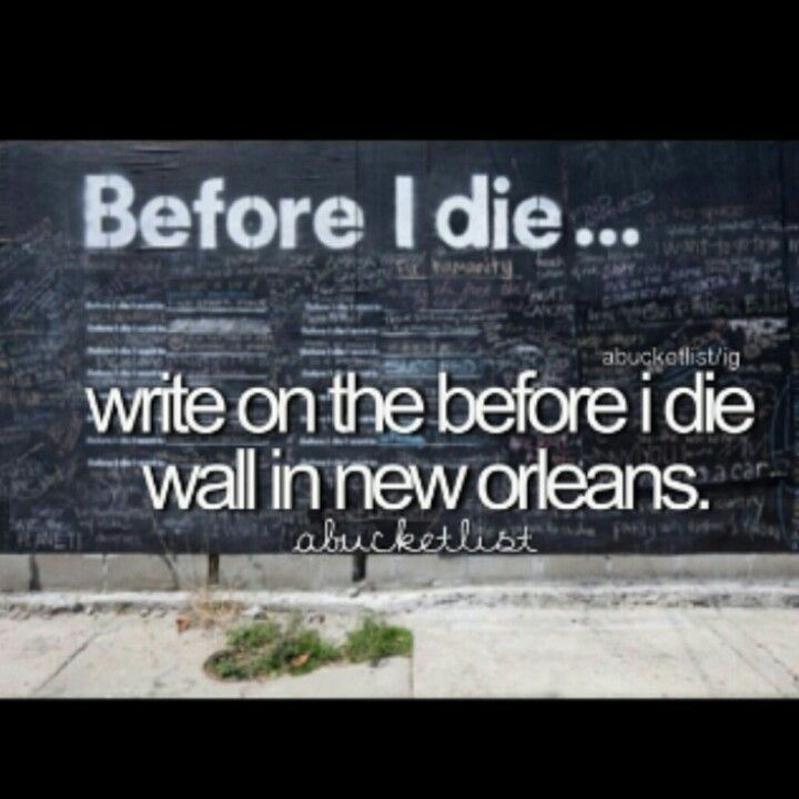 Write on the Before I Die Wall in New Orleans / Bucket List Ideas / Before I Die