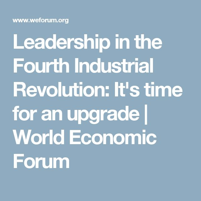 Leadership in the Fourth Industrial Revolution: It's time for an upgrade | World Economic Forum