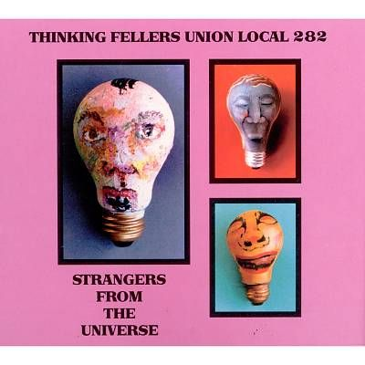 Thinking fellers union local 282 - Strangers from the universe