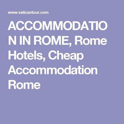 ACCOMMODATION IN ROME, Rome Hotels, Cheap Accommodation Rome