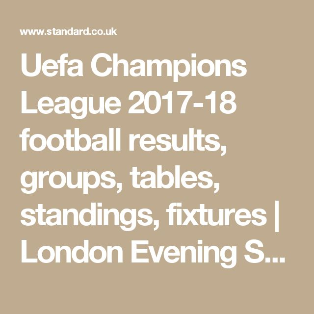 Uefa Champions League 2017-18 football results, groups, tables, standings, fixtures | London Evening Standard