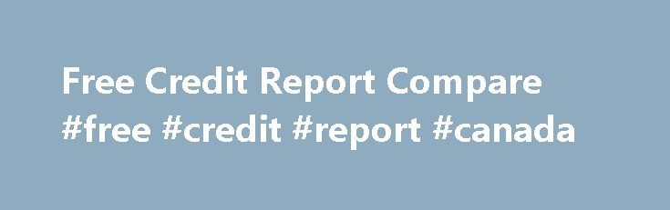 Free Credit Report Compare #free #credit #report #canada http://india.remmont.com/free-credit-report-compare-free-credit-report-canada/  #free credit report gov # Free Annual Credit Report Gov December 3, 2014 Comments Off on Free Annual Credit Report Gov Free Annual Credit Report vs Free Credit Scores. The Shocking Truth! 7-day Free TransUnion Credit Score. My Free Credit Report August 19, 2013 Comments Off on My Free Credit Report My costless credit report should be a significant term to…