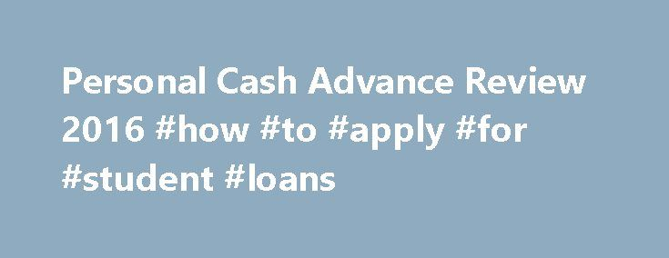 Personal Cash Advance Review 2016 #how #to #apply #for #student #loans http://loan.remmont.com/personal-cash-advance-review-2016-how-to-apply-for-student-loans/  #personal cash loans # Personal Cash Advance Review Specifications Unsecured personal loans are generally much easier to qualify for if you have less-than-perfect credit. Personal Cash Advance specializes in matching you with an online personal loan so you can get cash between paydays for emergency expenses. Although other personal…