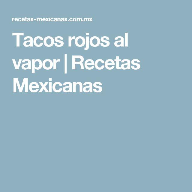 Tacos rojos al vapor | Recetas Mexicanas