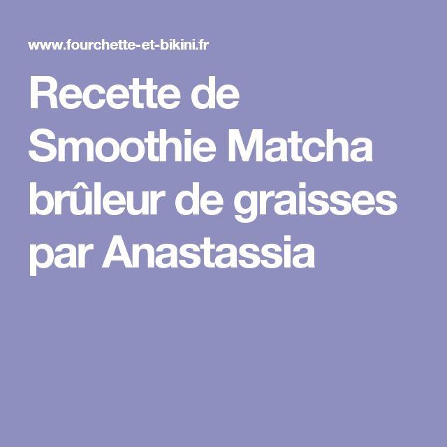 Recette de Smoothie Matcha brûleur de graisses par Anastassia