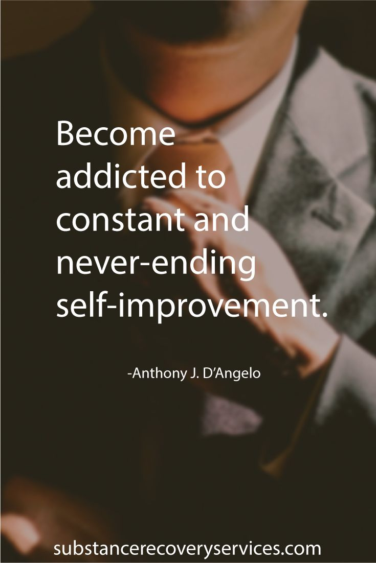 "Inspirational Quotes: ""Become addicted to constant and never ending self improvement."" -Anthony J. D'Angelo Follow: https://www.pinterest.com/SubstanceAR/"