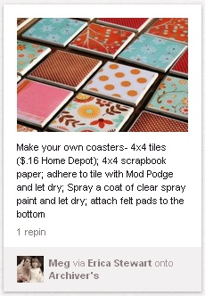 Make Your Own Coasters - 4 x 4 tiles, 4 x 4 scrapbook paper, adhere to tile with Mod Podge and let dry: Spray a coat of clear spray paint and let dry; attach felt pads to the bottom