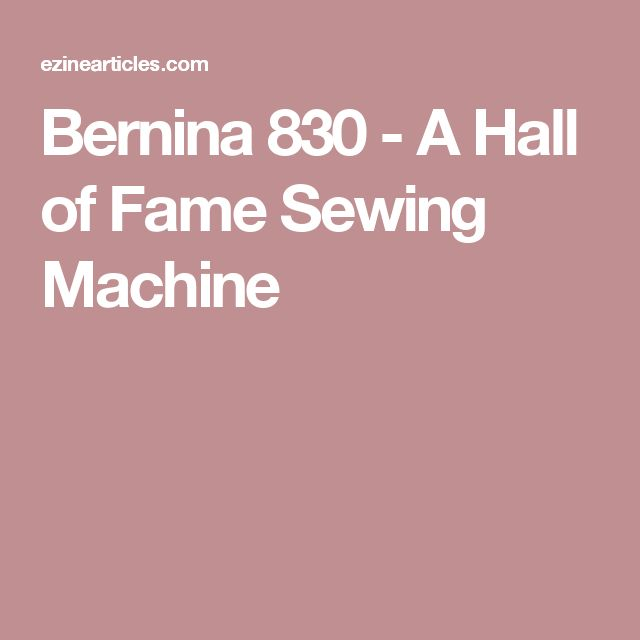 Bernina 830 - A Hall of Fame Sewing Machine