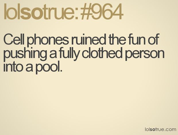 true.: Funny Pictures, Always On Their Phones, Cell Phones, Funny Quotes, Funny Stuff, Lolsotrue With, Pools, True Stories, Haha So True
