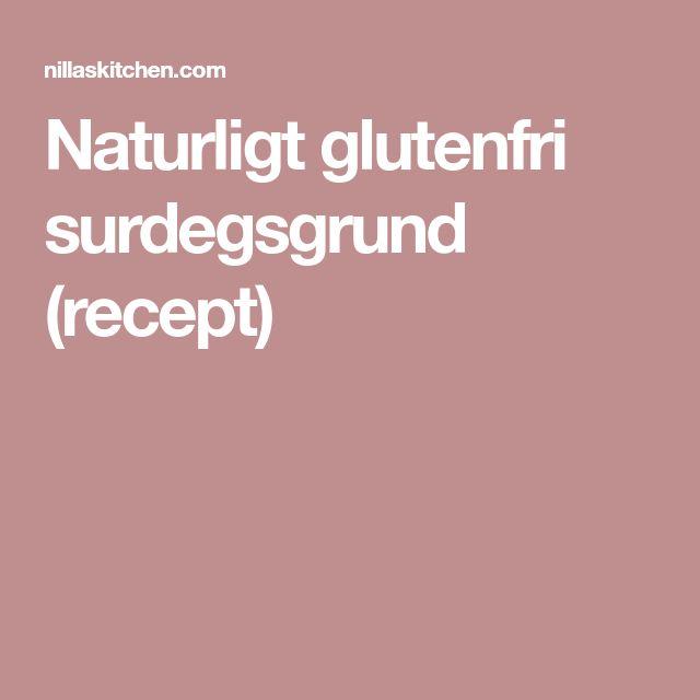 Naturligt glutenfri surdegsgrund (recept)