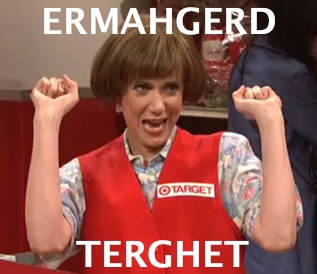 ERMAHGERD! That is so me every time I walk into Target!!