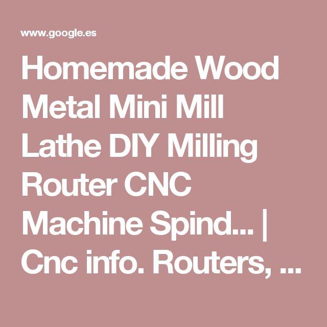 Homemade Wood Metal Mini Mill Lathe DIY Milling Router CNC Machine Spind... | Cnc info. Routers, laser cutters, 3D printers , etc. | Pinterest | Cnc machine, L…