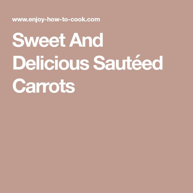 Sweet And Delicious Sautéed Carrots