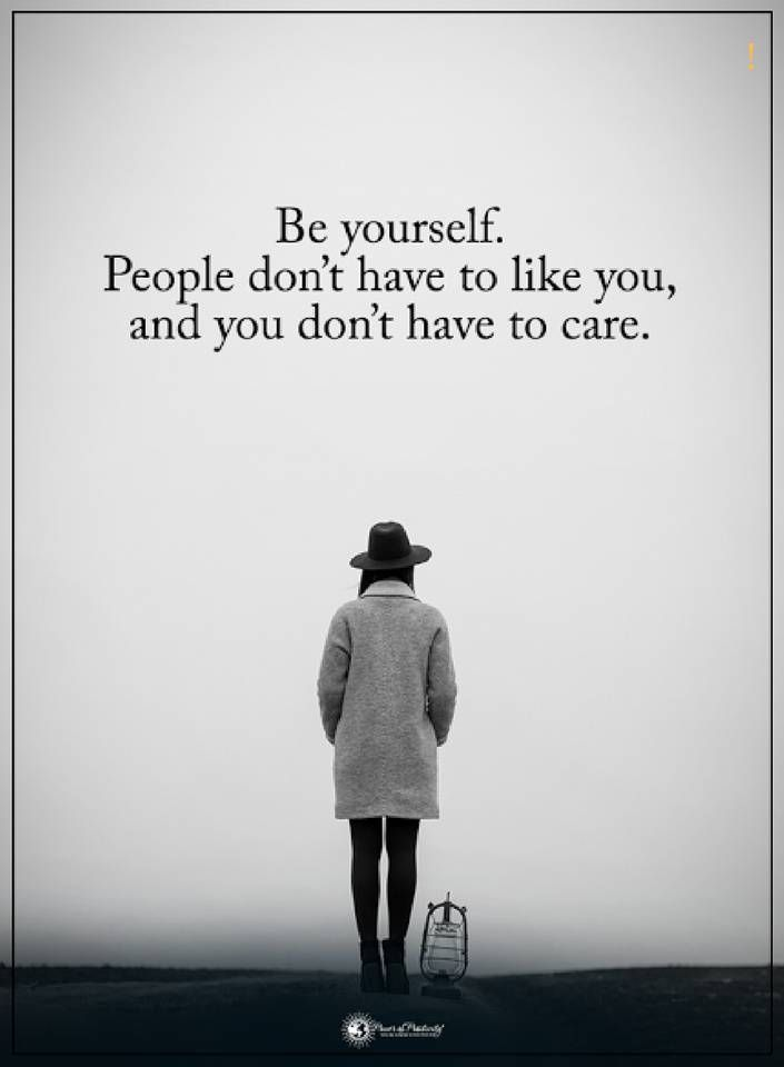 quotes Be yourself. People don't have to like you, and you don't have to care.