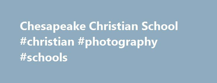 Chesapeake Christian School #christian #photography #schools http://mississippi.nef2.com/chesapeake-christian-school-christian-photography-schools/  # Welcome! Chesapeake Christian School, located in picturesque Easton, Maryland, has been reaching students for Jesus since 1999. Striving for academic excellence, our K-4 through 12th grade facility offers the traditional classroom setting with an average teacher-student ratio of 1:15. Additional academics opportunities include independent…