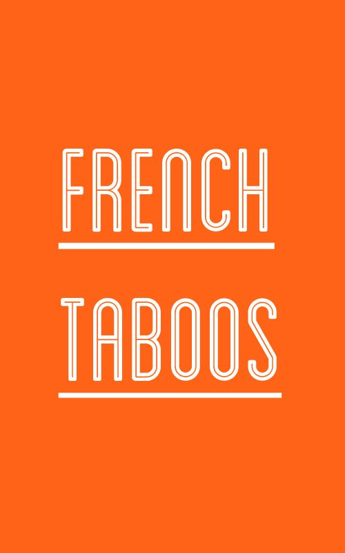 Talk in French 40 THINGS YOU NEED TO KNOW ABOUT FRENCH TABOOS » Talk in French