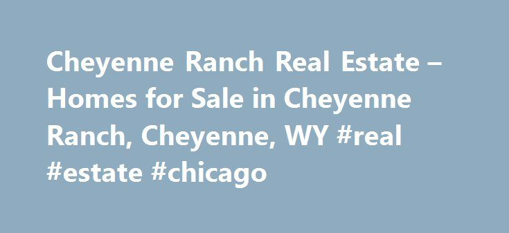 Cheyenne Ranch Real Estate – Homes for Sale in Cheyenne Ranch, Cheyenne, WY #real #estate #chicago http://real-estate.remmont.com/cheyenne-ranch-real-estate-homes-for-sale-in-cheyenne-ranch-cheyenne-wy-real-estate-chicago-2/  #cheyenne wyoming real estate # More Property Records View More Neighborhoods Does the neighborhood matter? If you're looking for property in Cheyenne Ranch or anywhere else for that matter, it certainly does. The right neighborhood is what makes a house a home, which…