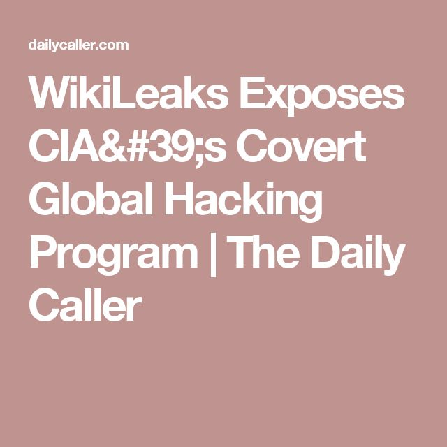 WikiLeaks Exposes CIA's Covert Global Hacking Program | The Daily Caller-Vault 7