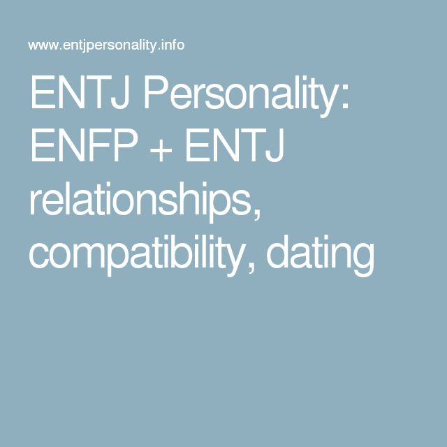 enfp dating entj The entj personality: entj relationships,  entj personalities take their dating commitments seriously  why the enfp and infj are perfect for each other.