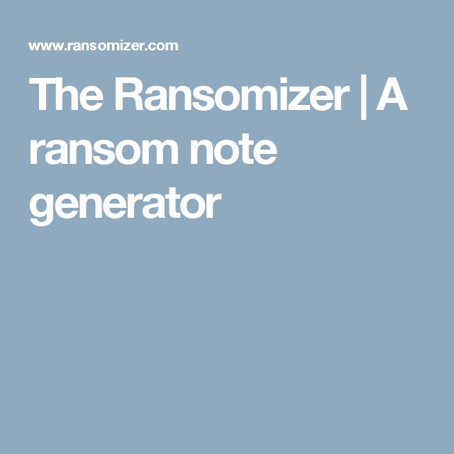 The Ransomizer | A ransom note generator