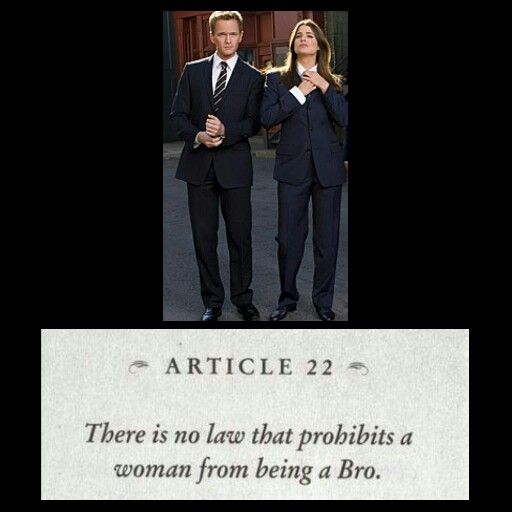 Article 22 of the Bro Code! This applies very well for me since as a male dancer almost ALL my friends are chicks.