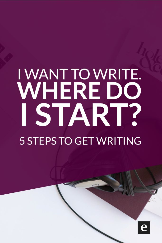 I want to write. Where do I start? 5 steps to get writing. | Do you have a story you want to share? Do you want to get started writing, but don't know where to start? Click through for 5 steps to get writing.