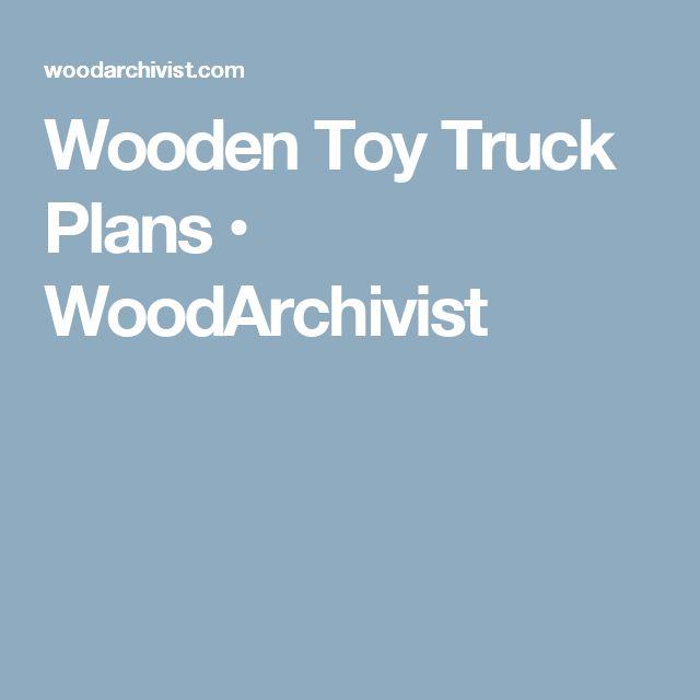 Wooden Toy Truck Plans • WoodArchivist