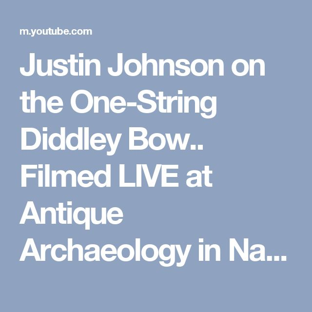 Justin Johnson on the One-String Diddley Bow.. Filmed LIVE at Antique Archaeology in Nashville, TN - YouTube