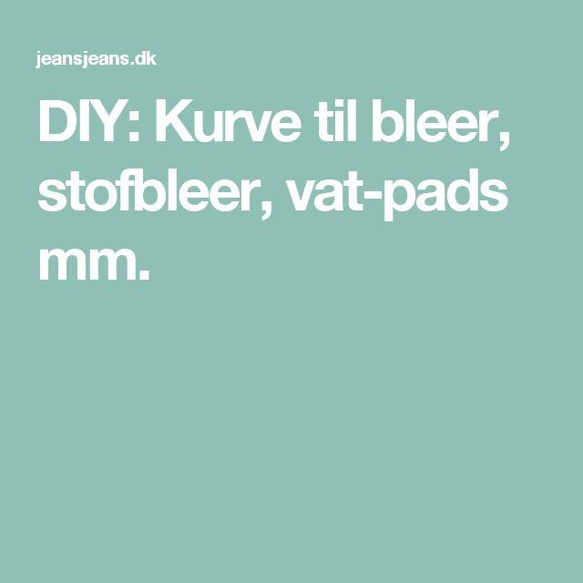 DIY: Kurve til bleer, stofbleer, vat-pads mm.