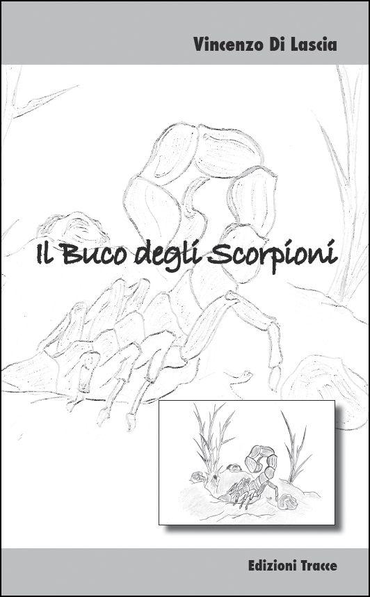 """Vincenzo Di Lascia  """"Il buco degli scorpioni"""" Il romanzo postumo del """"maestro"""" Di Lascia"""