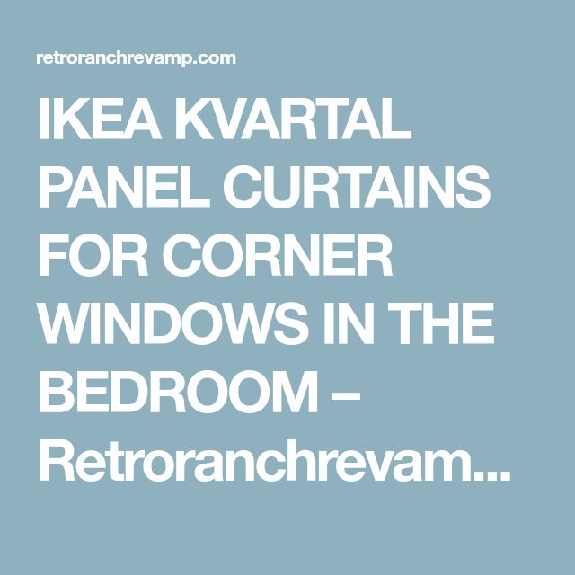 IKEA KVARTAL PANEL CURTAINS FOR CORNER WINDOWS IN THE BEDROOM – Retroranchrevamp's Blog