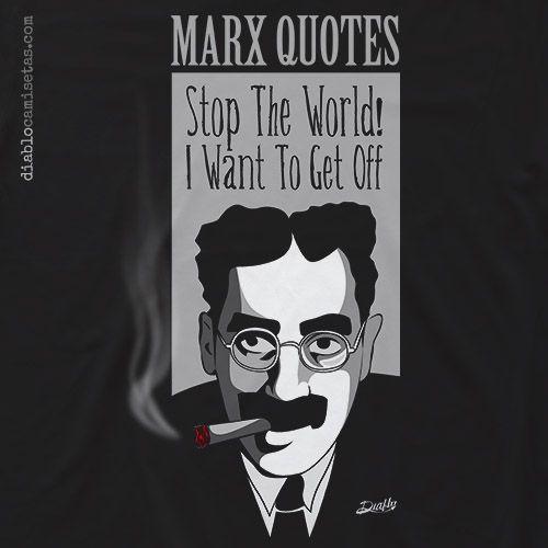 """Camiseta para los freakys del cine y las frases ingeniosas y con mensaje. En ella aparece un dibujo en tonos grises con detalles en rojo del genial actor cómico Groucho Marx, junto con su célebre frase, graciosa aunque profunda y pesimista: """"STOP THE WORLD, I WANT TO GET OFF"""", es decir: """"Paren el mundo que quiero bajarme"""" www.diablocamisetas.com"""