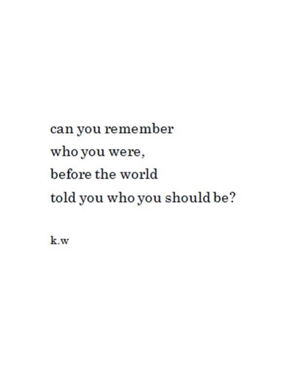 I do but the world has also made me stronger and wiser...not conforming but growing for myself