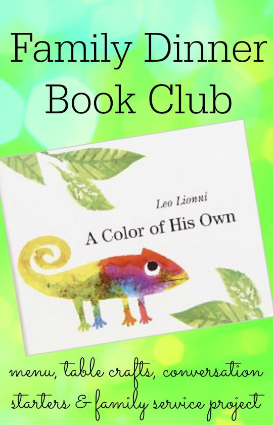 Hold a family dinner book club after reading A Color of His Own by Leo Lionni.  Menu, table crafts, table topics,  and family service project included.