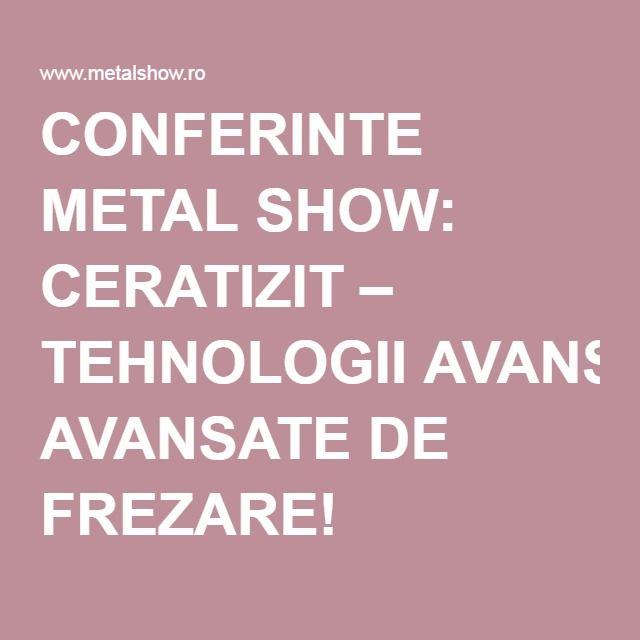 CONFERINTE METAL SHOW: CERATIZIT – TEHNOLOGII AVANSATE DE FREZARE!