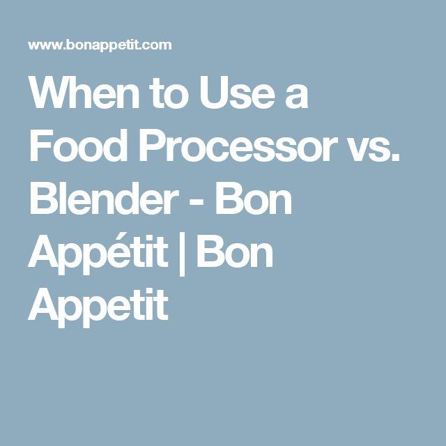 When to Use a Food Processor vs. Blender - Bon Appétit | Bon Appetit