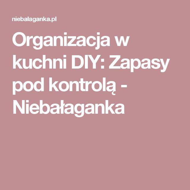 Organizacja w kuchni DIY: Zapasy pod kontrolą - Niebałaganka