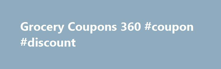 Grocery Coupons 360 #coupon #discount http://coupons.remmont.com/grocery-coupons-360-coupon-discount/  #grocerycoupons # Grocery Coupons Grocery coupons are coupons for groceries products typically available through grocery stores, supermarkets and pharmacies, which provide discounts on products, or even sometimes free coupons or free shipping for online ordering. Grocery coupons typically come in three forms: Printable Grocery Coupons. online coupons for groceries that you can print out and…