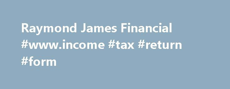 Raymond James Financial #www.income #tax #return #form http://incom.remmont.com/raymond-james-financial-www-income-tax-return-form/  #fixed income products # Fixed Income Advantage All financial plans are not created equal. Working with your Raymond James financial advisor, you have a Fixed Income Advantage, as your advisor has a unique freedom to offer objective, unbiased advice with access to client-focused resources. Once your advisor fully understands your personal circumstances, a…