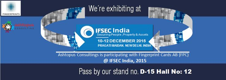 """India's leading Exhibition Organiser """"UBM"""" organized #IFSEC India 2015 for Securing People, Property & Assets. This event will be held from 10th December to the 12th December 2015 at the Pragati Maidan, New Delhi. #Ashtopus #Consulting exhibit their with #Fingerprint #Cards AB."""