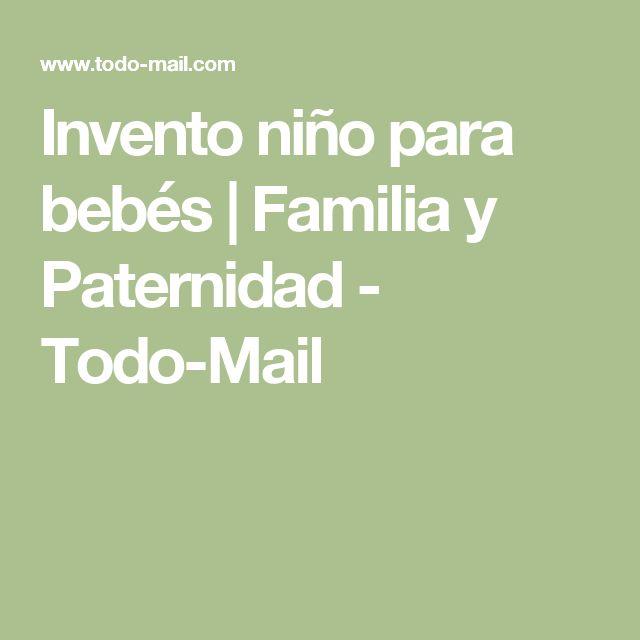 Invento niño para bebés   Familia y Paternidad - Todo-Mail