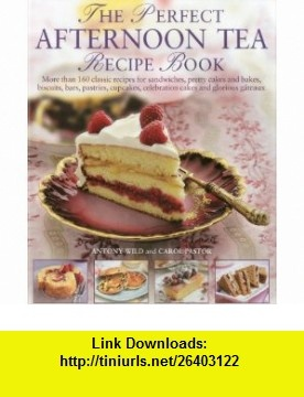 Luxury The Perfect Afternoon Tea Recipe Book More than classic recipes for sandwiches pretty cakes