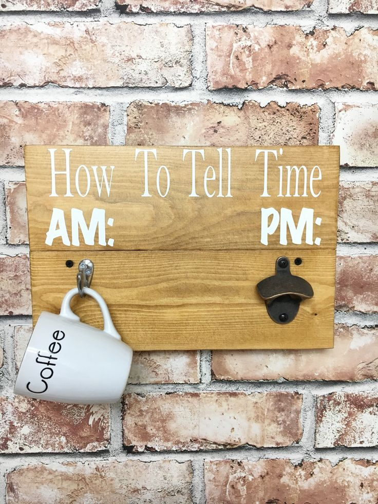 How to tell time, AM PM, Bottle opener, Coffee and Beer, fun sign, man cave, gift for him, beer gift by Rusticretrofurniture on Etsy https://www.etsy.com/uk/listing/538531780/how-to-tell-time-am-pm-bottle-opener