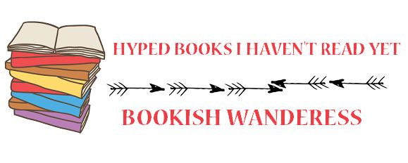 Hyped books I haven't read yet: YA Contemporary (Bookish Wanderess)